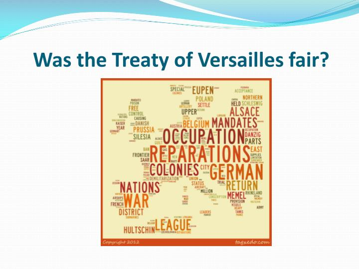 reviewing the fairness of the treaty of versailles The paris peace conference began in january as did the entire treaty and became known at the treaty of versailles.