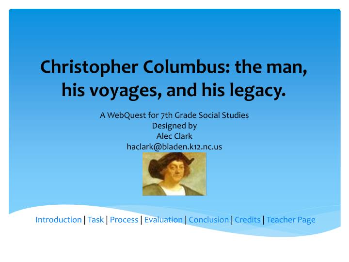 legacy of christopher columbus Christopher columbus was personally responsible for innumerable crimes   however, it does mean that the legacy and heritage of the united.