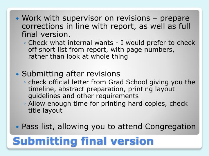 Work with supervisor on revisions – prepare corrections in line with report, as well as full final version.