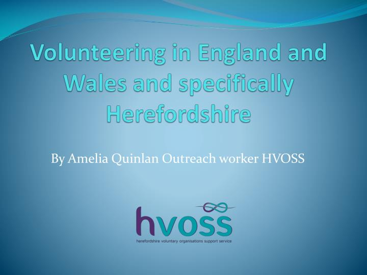 volunteering in england and wales and specifically herefordshire n.