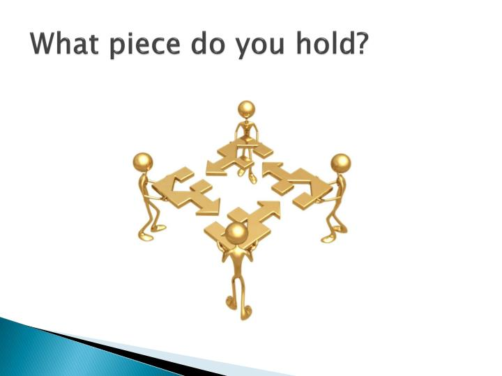 What piece do you hold?