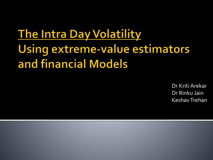 the intra day volatility using extreme value estimators and financial models n.