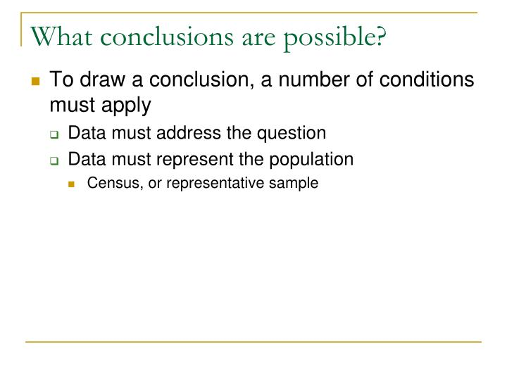 What conclusions are possible?