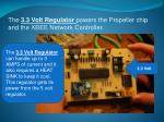 the 3 3 volt regulator powers the propeller chip and the xbee network controller