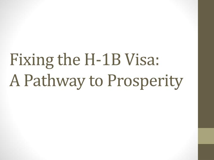 fixing the h 1b visa a pathway to prosperity n.