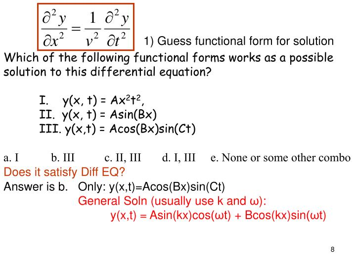 1) Guess functional form for solution