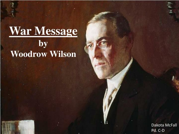 woodrow wilsons war message This tutorial will use excerpts from president wilson's war message to congress from 1917  informational text, president woodrow wilson, war message to congress.
