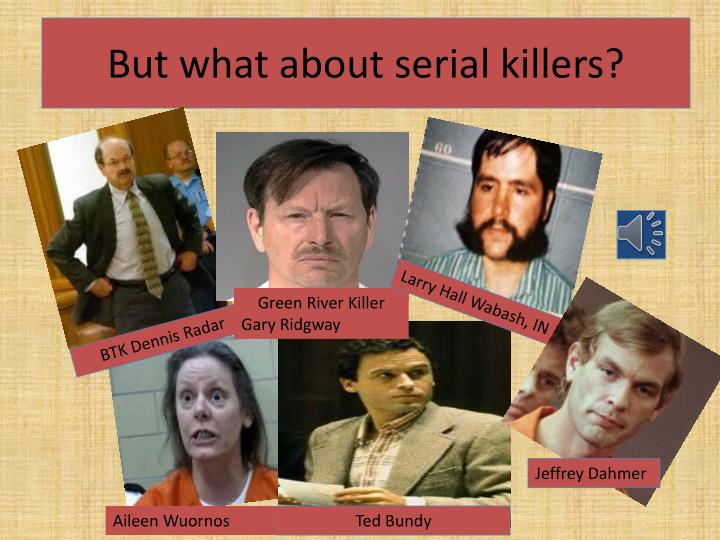 But what about serial killers?