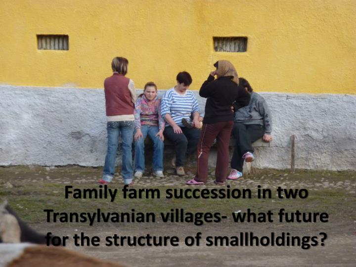 family farm succession in two transylvanian villages what future for the structure of smallholdings n.