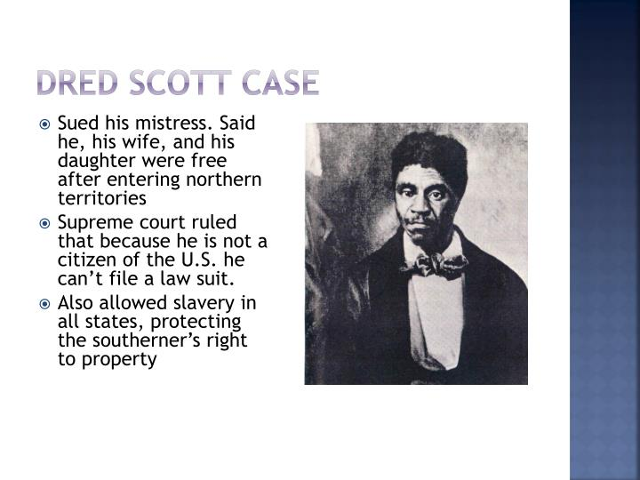 dred scott case In 1846 two slaves, dred and harriet scott, filed petitions for their freedom in the old courthouse in st louis, missouri as the first true civil rights case decided by the us supreme court, dred scott v.