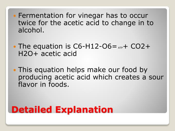 Fermentation for vinegar has to occur twice for the acetic acid to change in to alcohol.