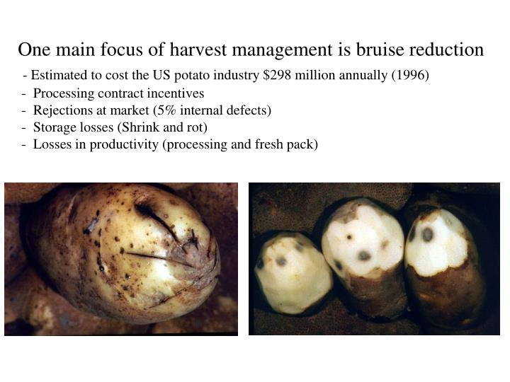 One main focus of harvest management is bruise reduction