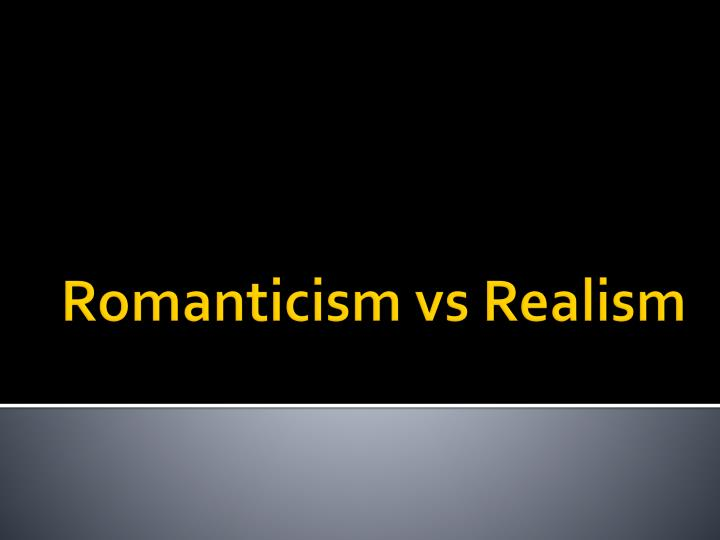 romantics vs realists essay Romanticism vs realism in a lot of ways romanticism and realism seem to be complete opposites while romantic artists most commonly emphasized imagination, the artists own visions, and fantasy, realism tried to accurately portray the life of the common people.