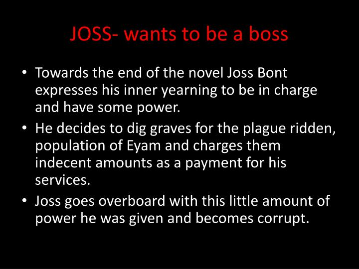 JOSS- wants to be a boss