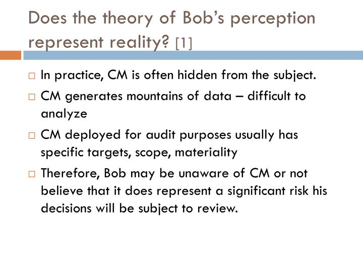 Does the theory of Bob's perception represent reality?