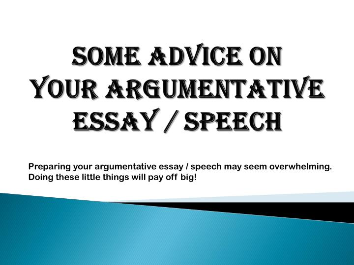tips on writing argumentative essays What is an argumentative essay the argumentative essay is a genre of writing that requires the student to investigate a topic collect, generate, and evaluate evidence and establish a position on the topic in a concise manner.
