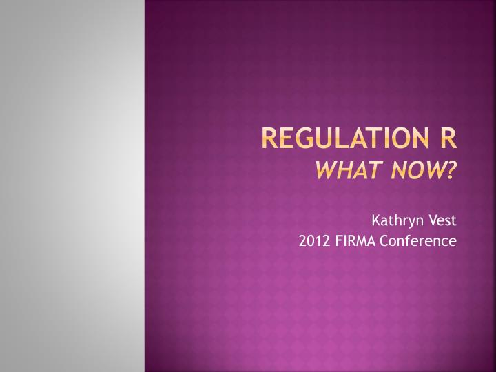 regulation r what now