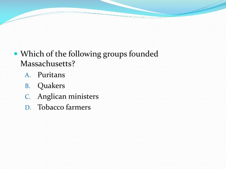 Which of the following groups founded Massachusetts?