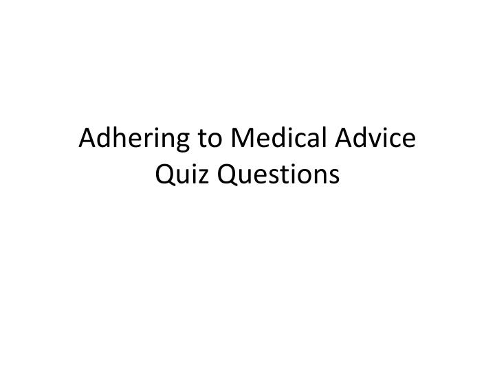 adhering to medical advice quiz questions n.