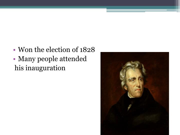 Won the election of 1828
