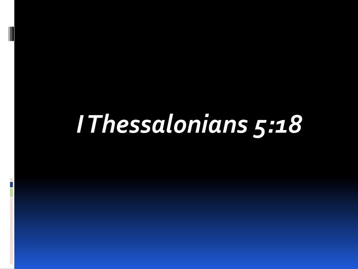 I Thessalonians 5:18