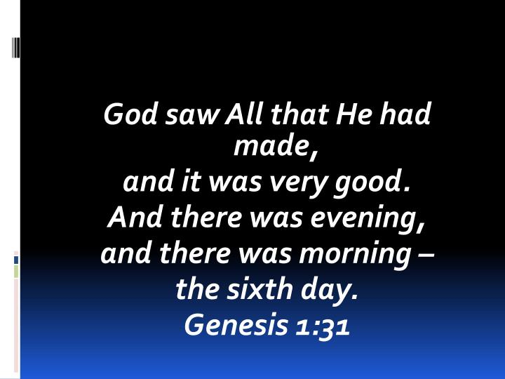 God saw All that He had made,