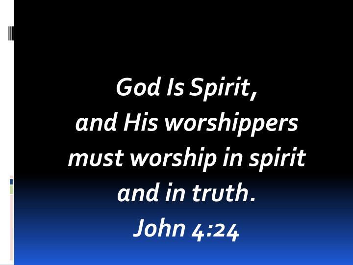 God Is Spirit,