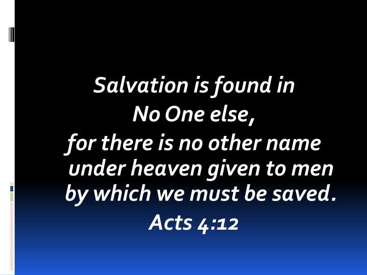Salvation is found in