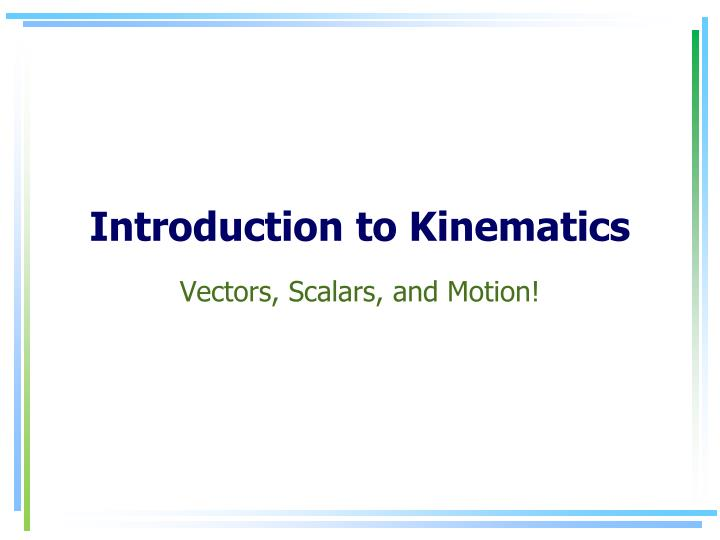 introduction to kinematics Here is the best resource for homework help with phys 150 : introduction to kinematics and mechanics at whittier find phys150 study guides, notes, and.