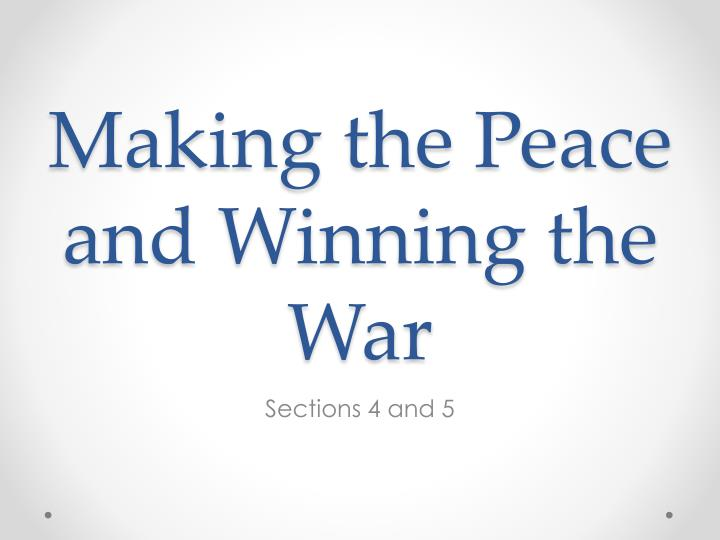 Making the peace and winning the war