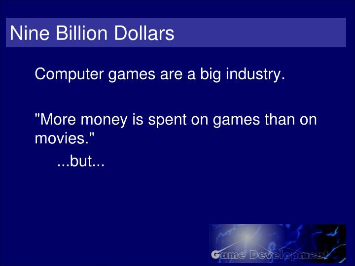 Nine Billion Dollars