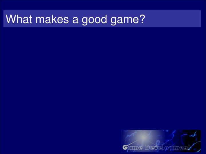 What makes a good game?