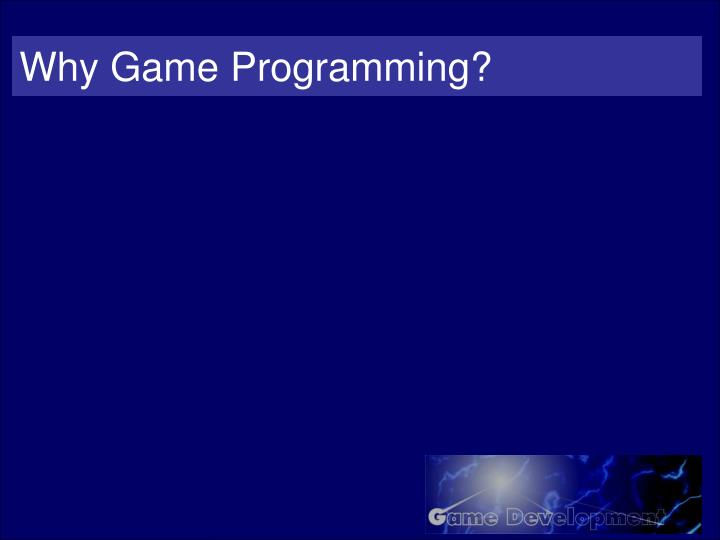 Why game programming