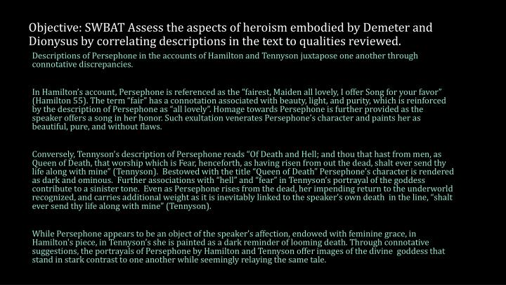 Objective: SWBAT Assess the aspects of heroism embodied by Demeter and Dionysus by correlating descr...