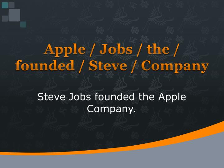 Apple / Jobs / the / founded / Steve / Company