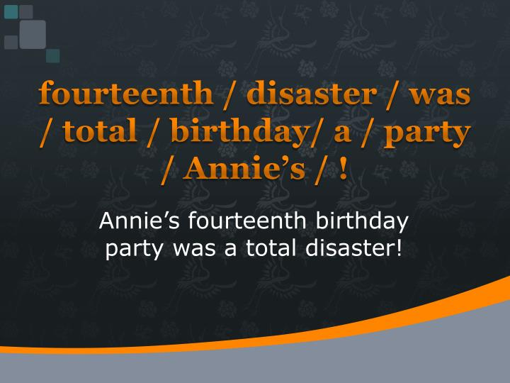 fourteenth / disaster / was / total / birthday/ a / party / Annie's / !