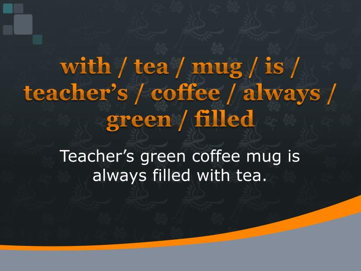 with / tea / mug / is / teacher's / coffee / always / green / filled
