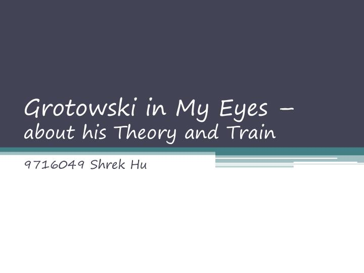 Grotowski in my eyes about his theory and train