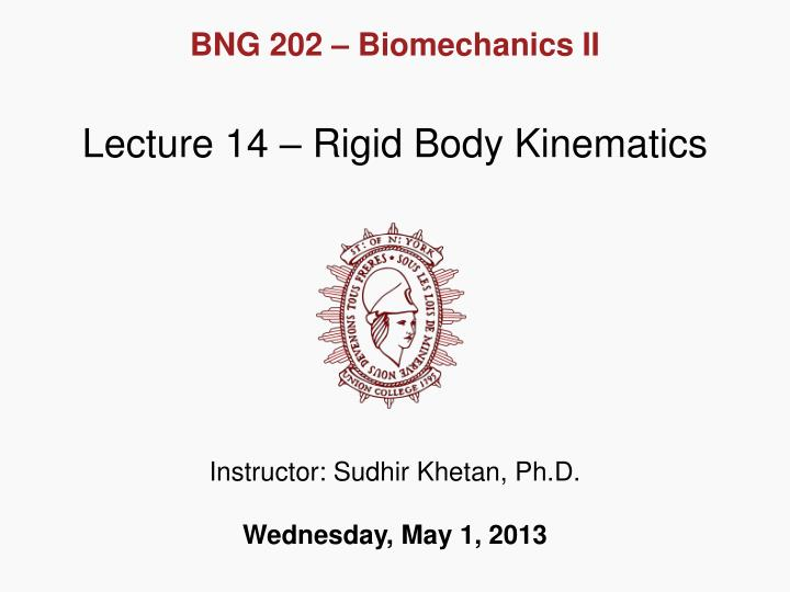 ph rigid body mechanics Lecture 14 – rigid body kinematics instructor: sudhir khetan, phd wednesday, may 1, 2013 particle vs rigid body mechanics.