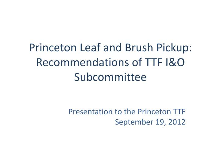 princeton leaf and brush pickup recommendations of ttf i o subcommittee n.