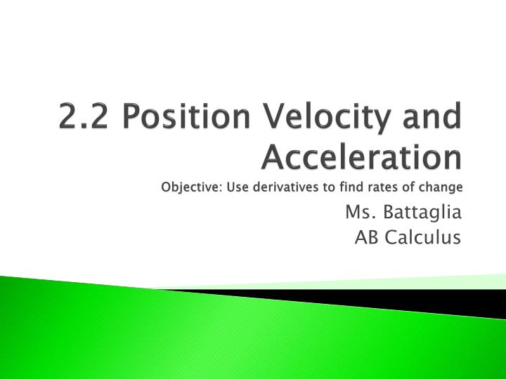 2 2 position velocity and acceleration objective use derivatives to find rates of change n.