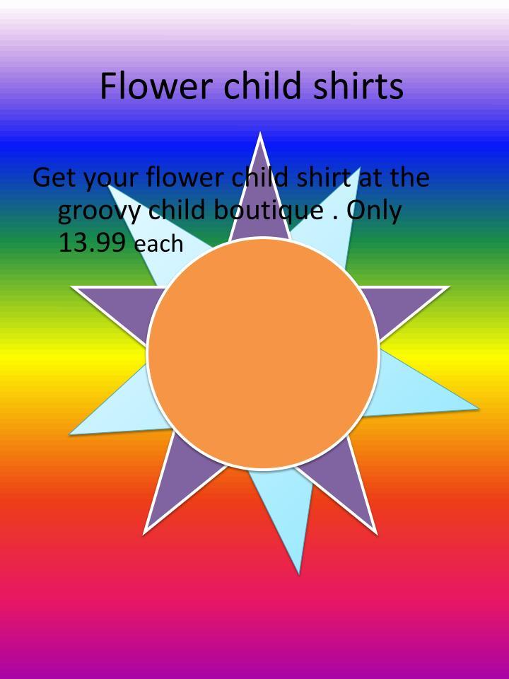 Flower child shirts