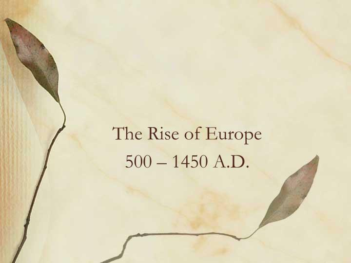 the rise of europe 500 1450 a d n.