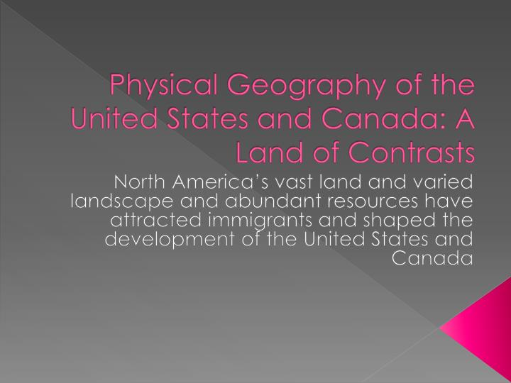 Physical geography of the united states and canada a land of contrasts