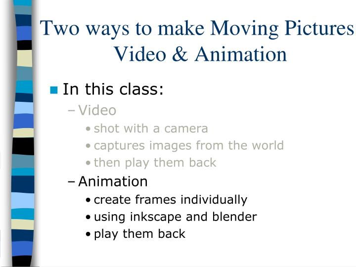 Two ways to make Moving Pictures: