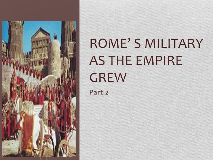 Rome s military as the empire grew