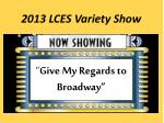 2013 lces variety show