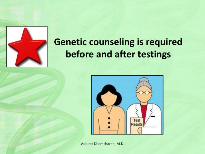 Genetic counseling is required before and after