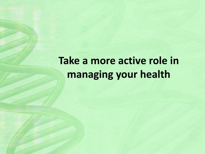 Take a more active role in managing your health