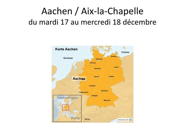 Aachen aix la chapelle du mardi 17 au mercredi 18 d cembre